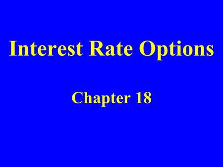 Interest Rate Options Chapter 18. Exchange-Traded Interest Rate Options Treasury bond futures options (CBOT) Eurodollar futures options.
