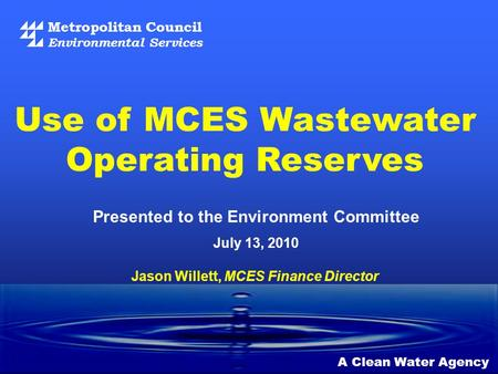 Metropolitan Council Environmental Services A Clean Water Agency Presented to the Environment Committee July 13, 2010 Use of MCES Wastewater Operating.
