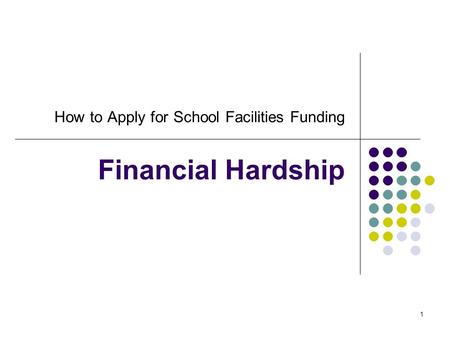 1 How to Apply for School Facilities Funding Financial Hardship.