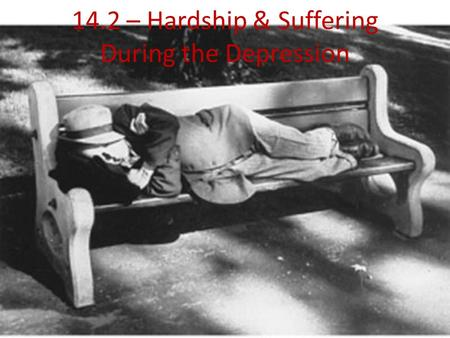 14.2 – Hardship & Suffering During the Depression.
