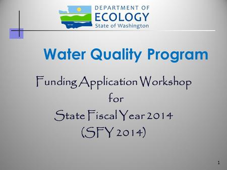 Funding Application Workshop for State Fiscal Year 2014 (SFY 2014) Water Quality Program 1.