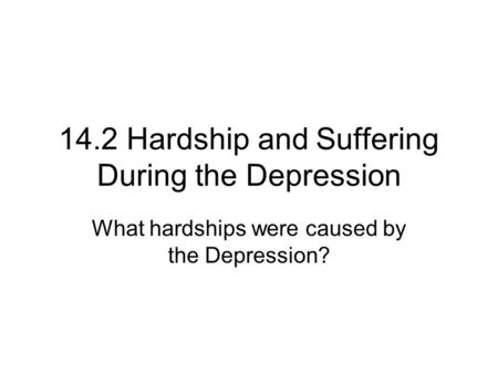 14.2 Hardship and Suffering During the Depression