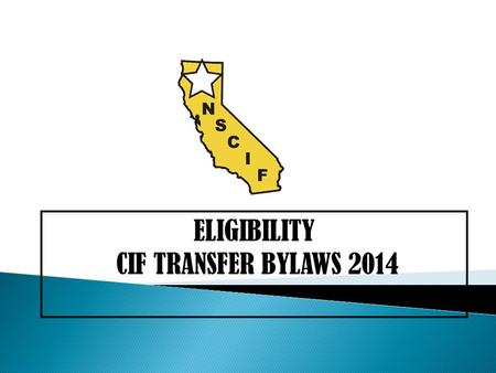 ELIGIBILITY CIF TRANSFER BYLAWS 2014. Only students enrolled in public, charter and private CIF member schools, grades 9-12, and meet all standards of.