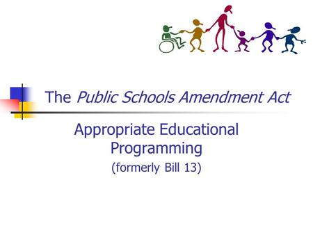The Public Schools Amendment Act Appropriate Educational Programming (formerly Bill 13)