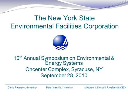 The New York State Environmental Facilities Corporation 10 th Annual Symposium on Environmental & Energy Systems Oncenter Complex, Syracuse, NY September.