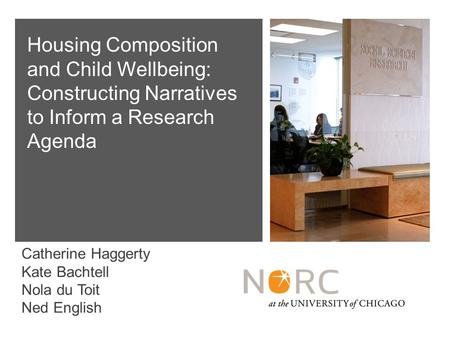 Catherine Haggerty Kate Bachtell Nola du Toit Ned English Housing Composition and Child Wellbeing: Constructing Narratives to Inform a Research Agenda.
