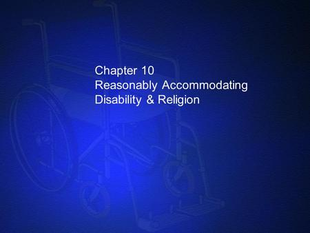Chapter 10 Reasonably Accommodating Disability & Religion