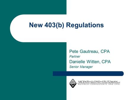 New 403(b) Regulations Pete Gautreau, CPA Partner Danielle Witten, CPA Senior Manager.