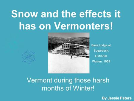 Snow and the effects it has on Vermonters! Vermont during those harsh months of Winter! By Jessie Peters Base Lodge at Sugarbush, LS10790 Warren, 1959.