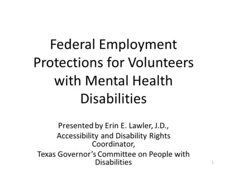 Federal Employment Protections for Volunteers with Mental Health Disabilities Presented by Erin E. Lawler, J.D., Accessibility and Disability Rights Coordinator,