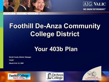 1 of 61 Your 403b Plan Your 403b Plan Foothill De-Anza Community College District David Creech, District Manager VALIC March 10 & 12, 2009.