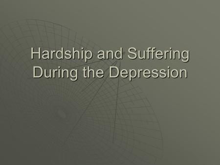 Hardship and Suffering During the Depression. I. The Depression Devastates People's Lives  A. Depression in the Cities 1. Shantytowns-towns of shacks.1.