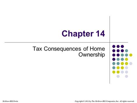 McGraw-Hill/Irwin Copyright © 2012 by The McGraw-Hill Companies, Inc. All rights reserved. Chapter 14 Tax Consequences of Home Ownership.