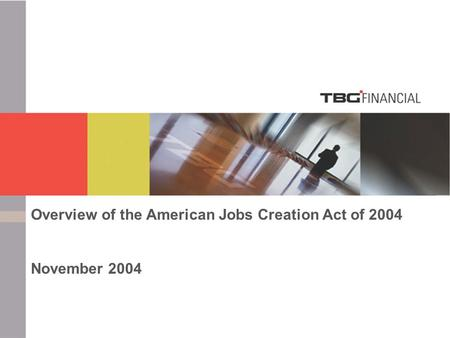 Executive Deferred Compensation Overview of the American Jobs Creation Act of 2004 November 2004.