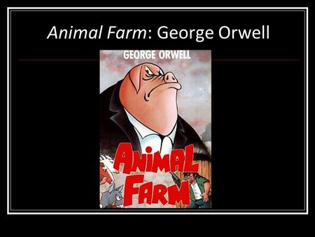Animal Farm: George Orwell. Animal Farm in Context: Understanding the Allegory.