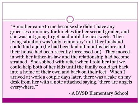 """A mother came to me because she didn't have any groceries or money for lunches for her second grader, and she was not going to get paid until the next."