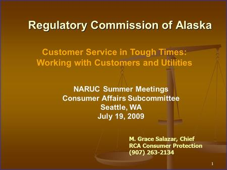 1 Regulatory Commission of Alaska Customer Service in Tough Times: Working with Customers and Utilities NARUC Summer Meetings Consumer Affairs Subcommittee.
