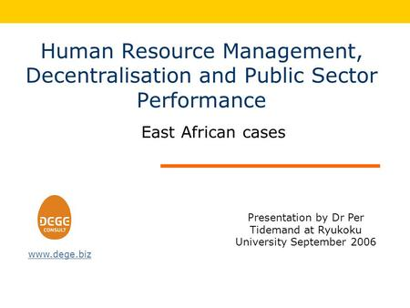 Human Resource Management, Decentralisation and Public Sector Performance East African cases Presentation by Dr Per Tidemand at Ryukoku University September.
