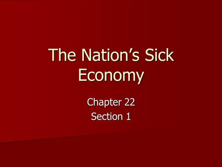 The Nation's Sick Economy Chapter 22 Section 1. Causes of the Great Depression Industry: Some industries were less competitive Industry: Some industries.