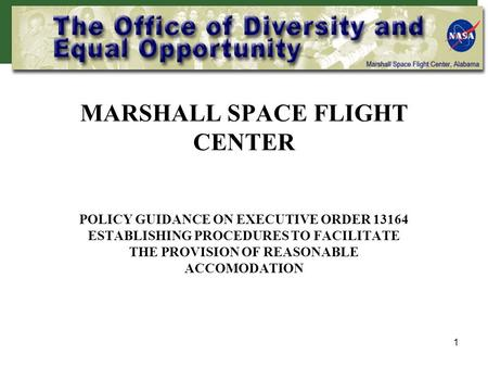 1 MARSHALL SPACE FLIGHT CENTER POLICY GUIDANCE ON EXECUTIVE ORDER 13164 ESTABLISHING PROCEDURES TO FACILITATE THE PROVISION OF REASONABLE ACCOMODATION.