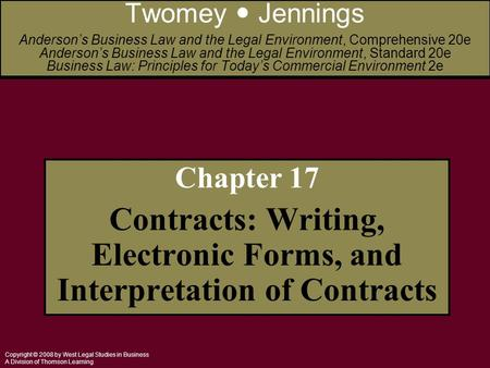 Copyright © 2008 by West Legal Studies in Business A Division of Thomson Learning Chapter 17 Contracts: Writing, Electronic Forms, and Interpretation of.