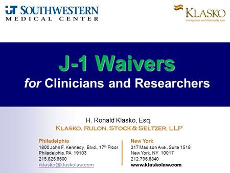 J-1 Waivers J-1 Waivers for Clinicians and Researchers H. Ronald Klasko, Esq. Klasko, Rulon, Stock & Seltzer, LLP Philadelphia New York 1800 John F. Kennedy,
