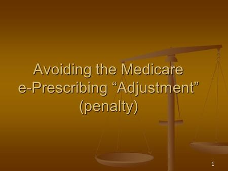 "1 Avoiding the Medicare e-Prescribing ""Adjustment"" (penalty)"