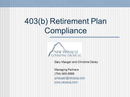 403(b) Retirement Plan Compliance Gary Mauger and Christine Dailey Managing Partners (704) 900-5566