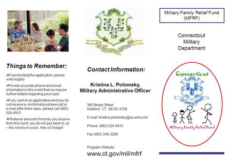 Military Family Relief Fund (MFRF) Connecticut Military Department Things to Remember:  If handwriting the application, please write legibly  Provide.