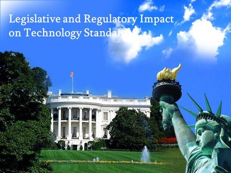 Legislative and Regulatory Impact on Technology Standards.