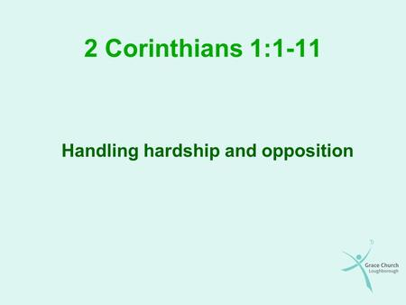 2 Corinthians 1:1-11 Handling hardship and opposition.