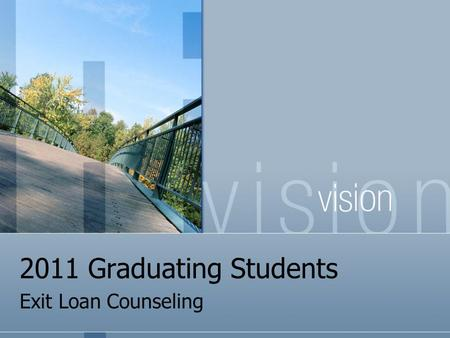 2011 Graduating Students Exit Loan Counseling. What is an Exit Interview & Why Do I Need to Do It? The FEDERAL government requires that Federal Loan recipients.