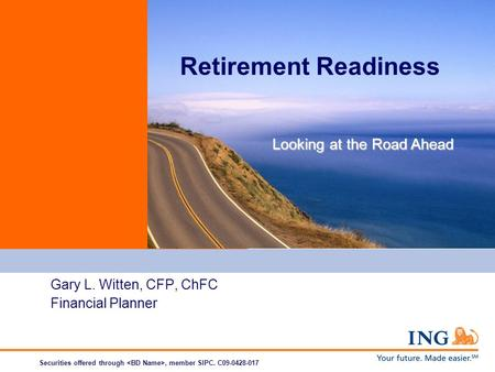 Gary L. Witten, CFP, ChFC Financial Planner Securities offered through, member SIPC. C09-0428-017 Retirement Readiness Looking at the Road Ahead.