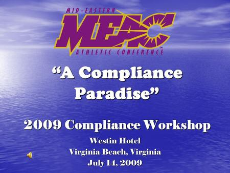 "2009 Compliance Workshop Westin Hotel Virginia Beach, Virginia July 14, 2009 ""A Compliance Paradise"""
