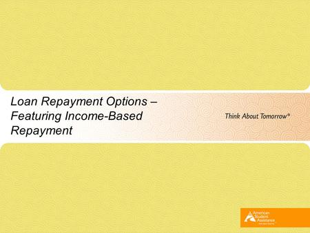 Loan Repayment Options – Featuring Income-Based Repayment.