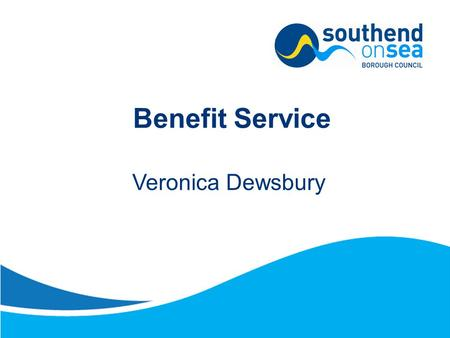 Benefit Service Veronica Dewsbury. Introduction The Benefits Service administers the following: Housing Benefit Council Tax Benefit Discretionary Housing.
