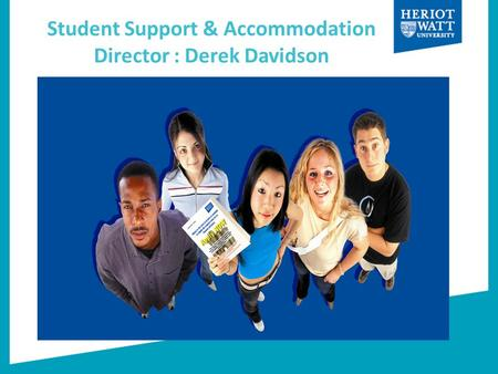 Student Support & Accommodation Director : Derek Davidson Settling into University Life.