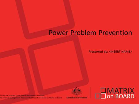 Power Problem Prevention Presented by: Funded by the Australia Government Department of FaHCSIA for the Financial Management Resource Unit Project, produced.