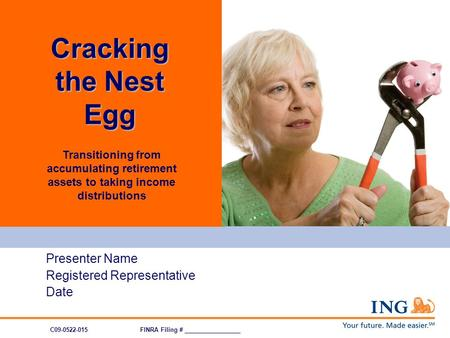 Transitioning from accumulating retirement assets to taking income distributions Presenter Name Registered Representative Date Cracking the Nest Egg C09-0522-015FINRA.