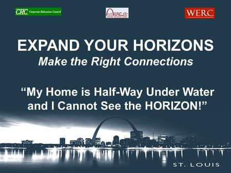 "EXPAND YOUR HORIZONS Make the Right Connections ""My Home is Half-Way Under Water and I Cannot See the HORIZON!"""
