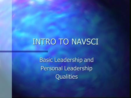 INTRO TO NAVSCI Basic Leadership and Personal Leadership Qualities.