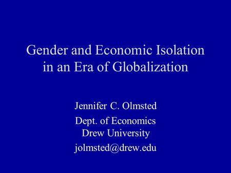 Gender and Economic Isolation in an Era of Globalization Jennifer C. Olmsted Dept. of Economics Drew University