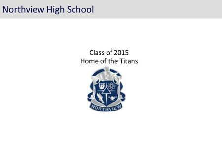 Class of 2015 Home of the Titans Northview High School.