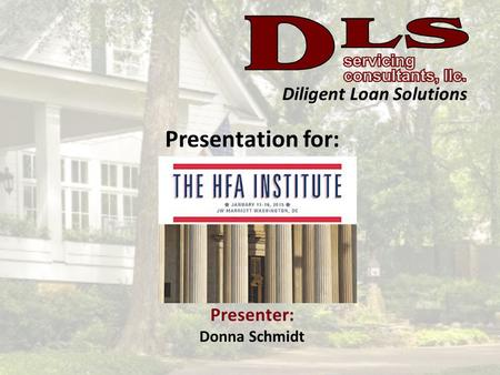 Diligent Loan Solutions Presentation for: Presenter: Donna Schmidt.