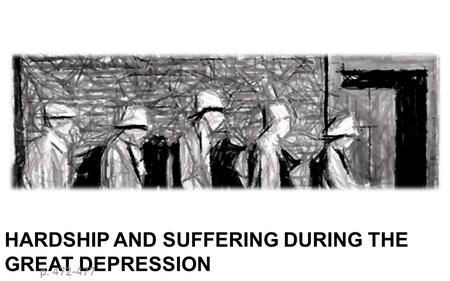 HARDSHIP AND SUFFERING DURING THE GREAT DEPRESSION p. 472-477.