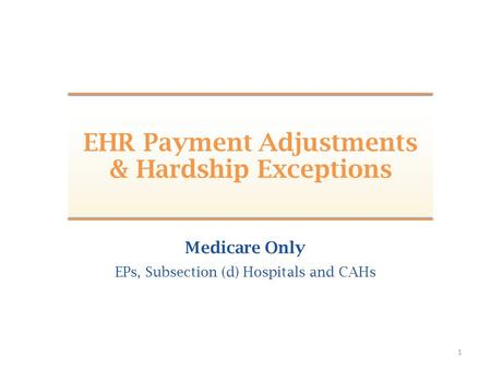 1 Medicare Only EPs, Subsection (d) Hospitals and CAHs EHR Payment Adjustments & Hardship Exceptions.