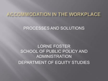 PROCESSES AND SOLUTIONS LORNE FOSTER SCHOOL OF PUBLIC POLICY AND ADMINISTRATION DEPARTMENT OF EQUITY STUDIES.