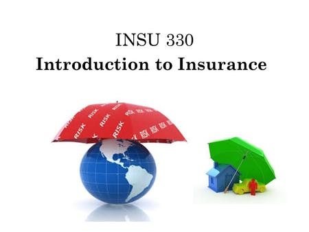 INSU 330 Introduction to Insurance. What dose Insurance Mean ??  We all buy different types of insurance such as auto, medical, liability, disability.
