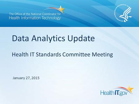 Health IT Standards Committee Meeting Data Analytics Update January 27, 2015.