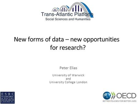 New forms of data – new opportunities for research? Peter Elias University of Warwick and University College London.